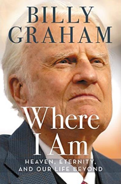 ビリー・グラハム牧師の新刊『Where I Am: Heaven, Eternity, and Our Life Beyond(私のいるところ―天国、永遠、私たちの来世)』(写真:フランクリン・グラハム牧師のフェイスブックより)